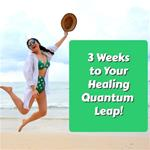 3 Weeks to Your Healing Quantum Leap